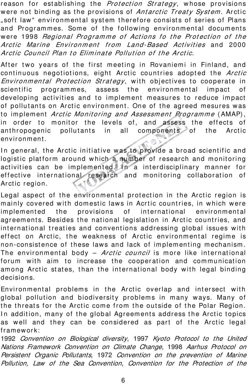Some of the following environmental documents were 1998 Regional Programme of Actions fo the Protection of the Arctic Marine Environment from Land-Based Activities and 2000 Arctic Council Plan to
