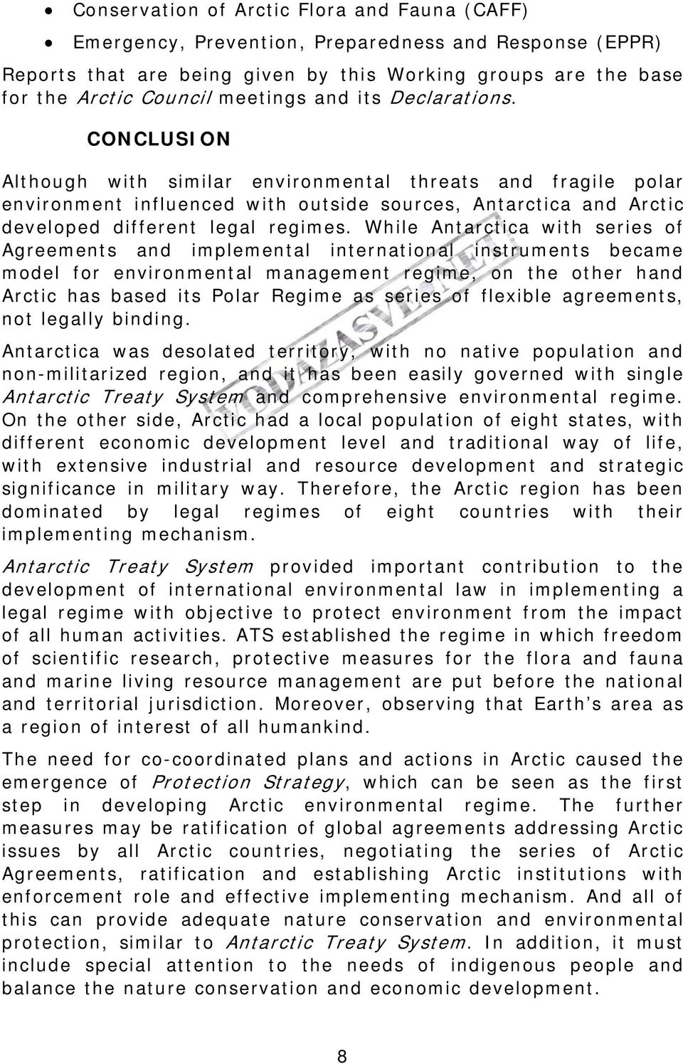 While Antarctica with series of Agreements and implemental international instruments became model for environmental management regime, on the other hand Arctic has based its Polar Regime as series of