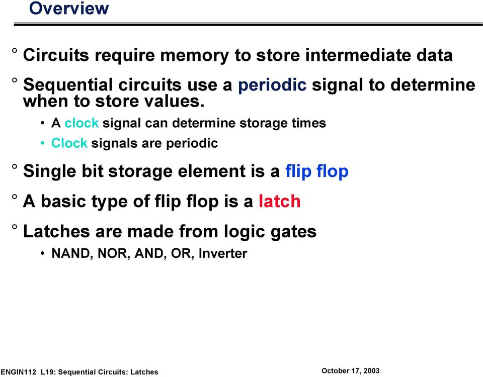 A clock signal can determine storage times Clock signals are periodic Single bit
