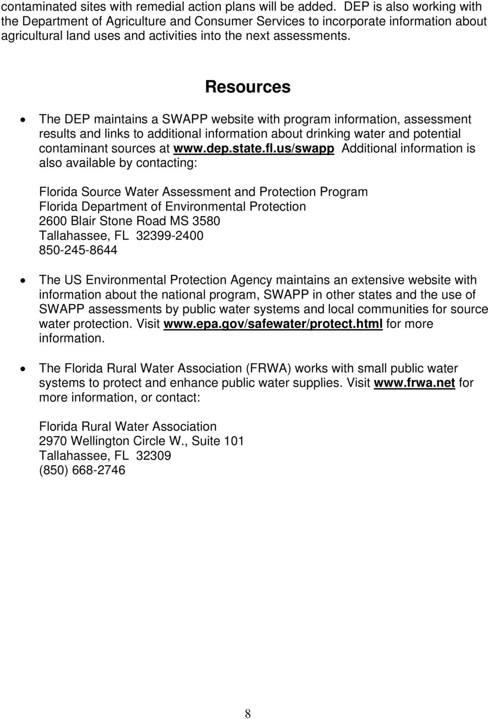 Resources The DEP maintains a SWAPP website with program information, assessment results and links to additional information about drinking water and potential contaminant sources at www.dep.state.fl.