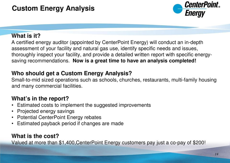 facility, and provide a detailed written report with specific energysaving recommendations. Now is a great time to have an analysis completed! Who should get a Custom Energy Analysis?