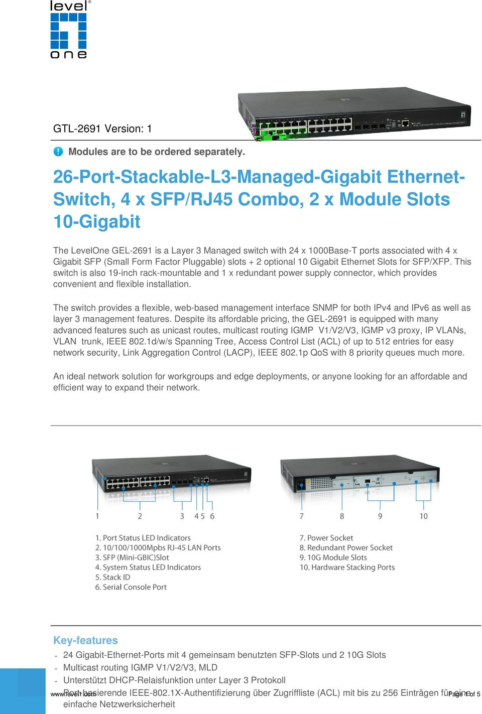 Gigabit SFP (Small Form Factor Pluggable) slots + 2 optional 10 Gigabit Ethernet Slots for SFP/XFP.