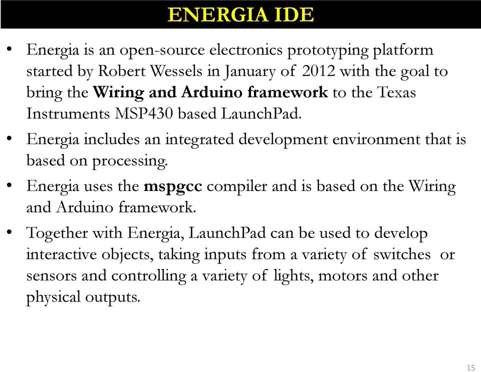 Energia includes an integrated development environment that is based on processing.