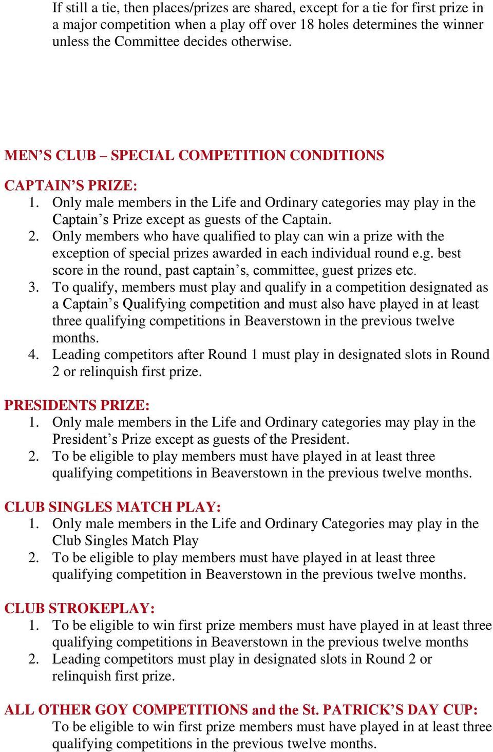 Only members who have qualified to play can win a prize with the exception of special prizes awarded in each individual round e.g. best score in the round, past captain s, committee, guest prizes etc.