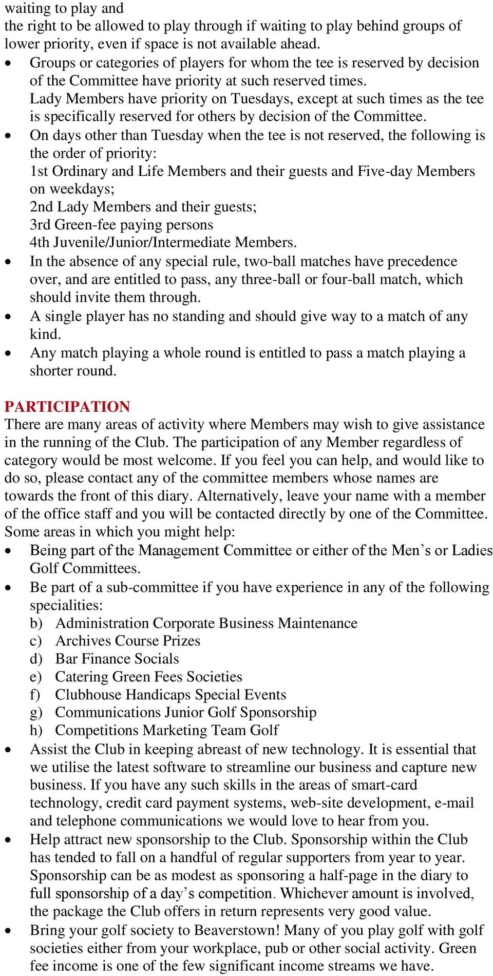 Lady Members have priority on Tuesdays, except at such times as the tee is specifically reserved for others by decision of the Committee.