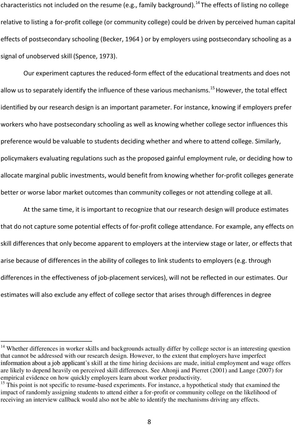 by employers using postsecondary schooling as a signal of unobserved skill (Spence, 1973).