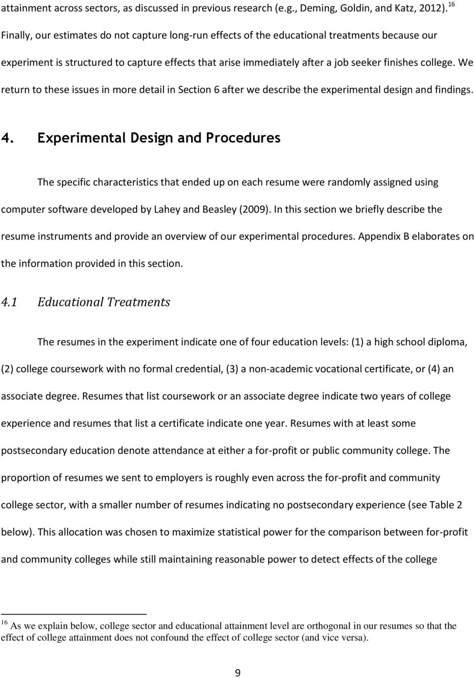 college. We return to these issues in more detail in Section 6 after we describe the experimental design and findings. 4.