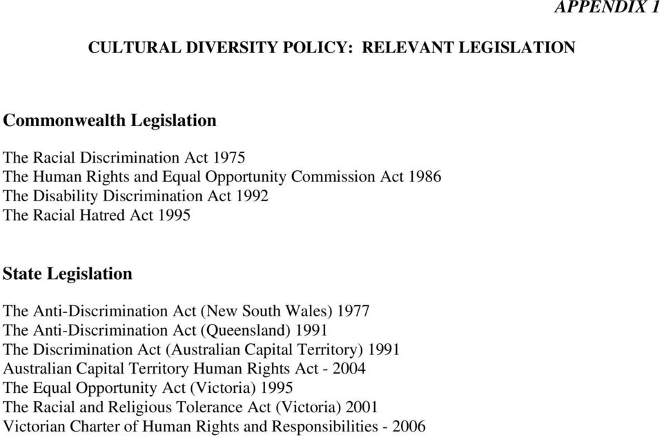 The Anti-Discrimination Act (Queensland) 1991 The Discrimination Act (Australian Capital Territory) 1991 Australian Capital Territory Human Rights Act - 2004