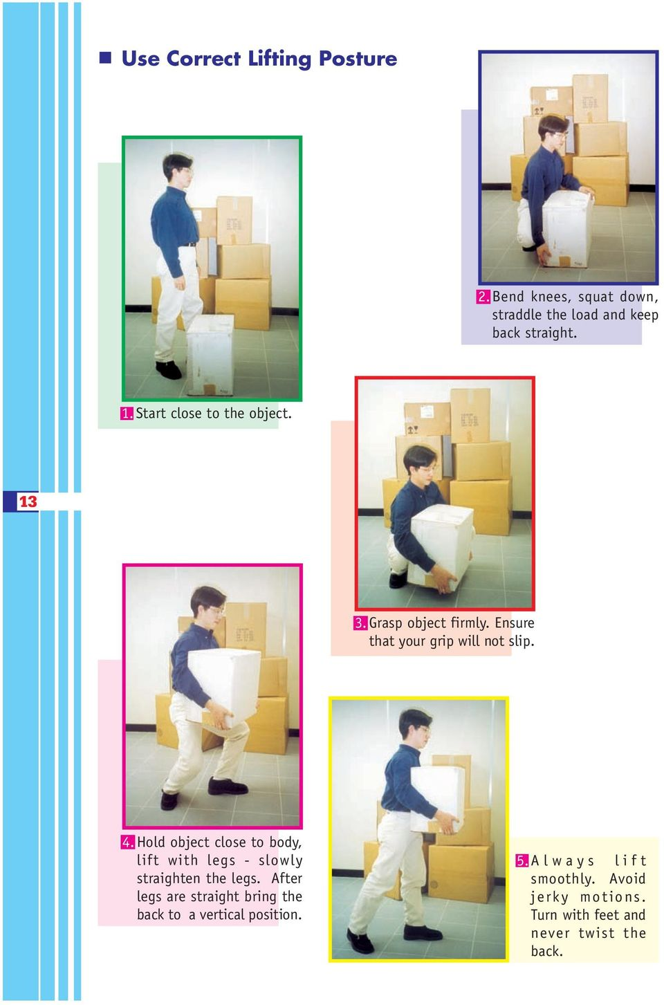 Hold object close to body, lift with legs - slowly straighten the legs.