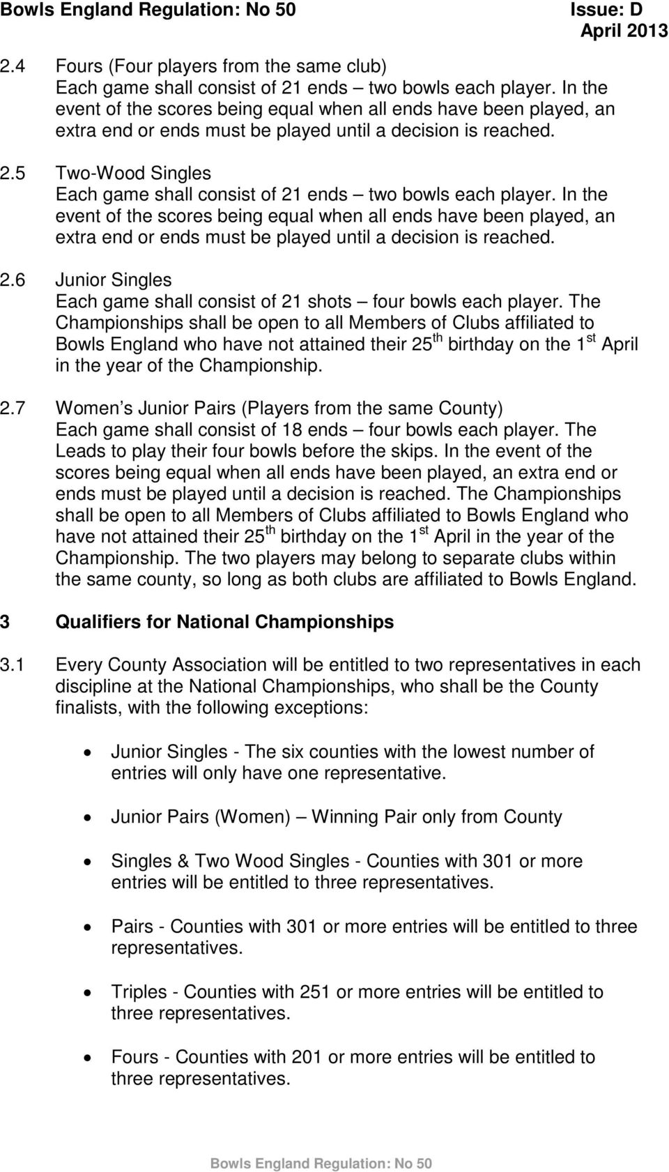 5 Two-Wood Singles Each game shall consist of 21 ends two bowls each player. 6 Junior Singles Each game shall consist of 21 shots four bowls each player.