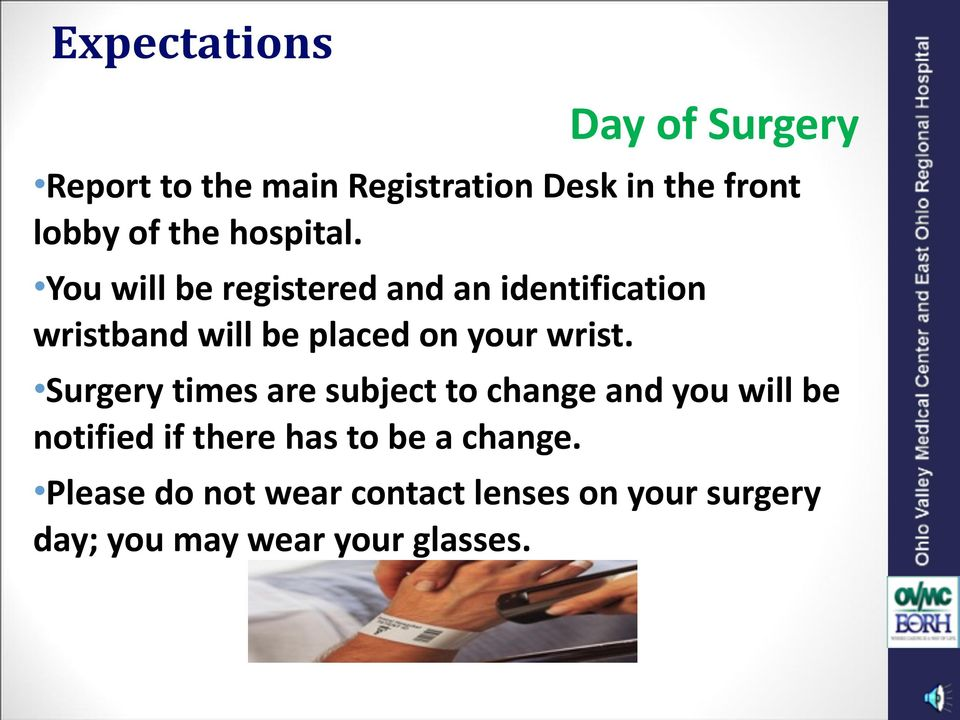 You will be registered and an identification wristband will be placed on your wrist.