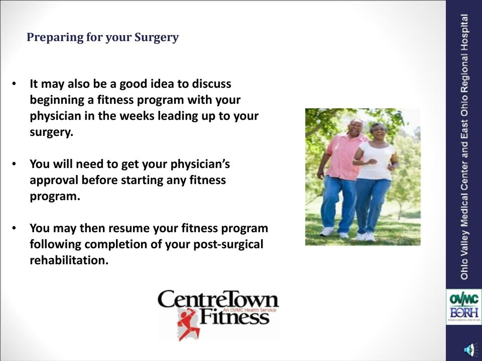 You will need to get your physician s approval before starting any fitness program.