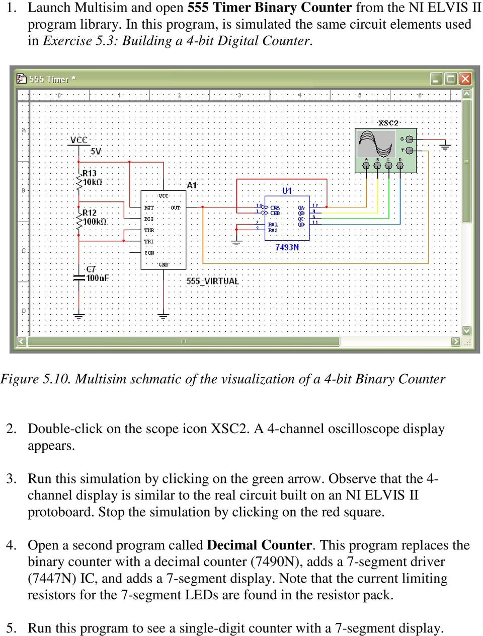Run this simulation by clicking on the green arrow. Observe that the 4- channel display is similar to the real circuit built on an NI ELVIS II protoboard.