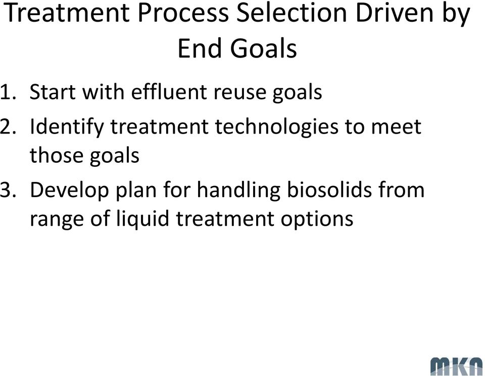 Identify treatment technologies to meet those goals 3.