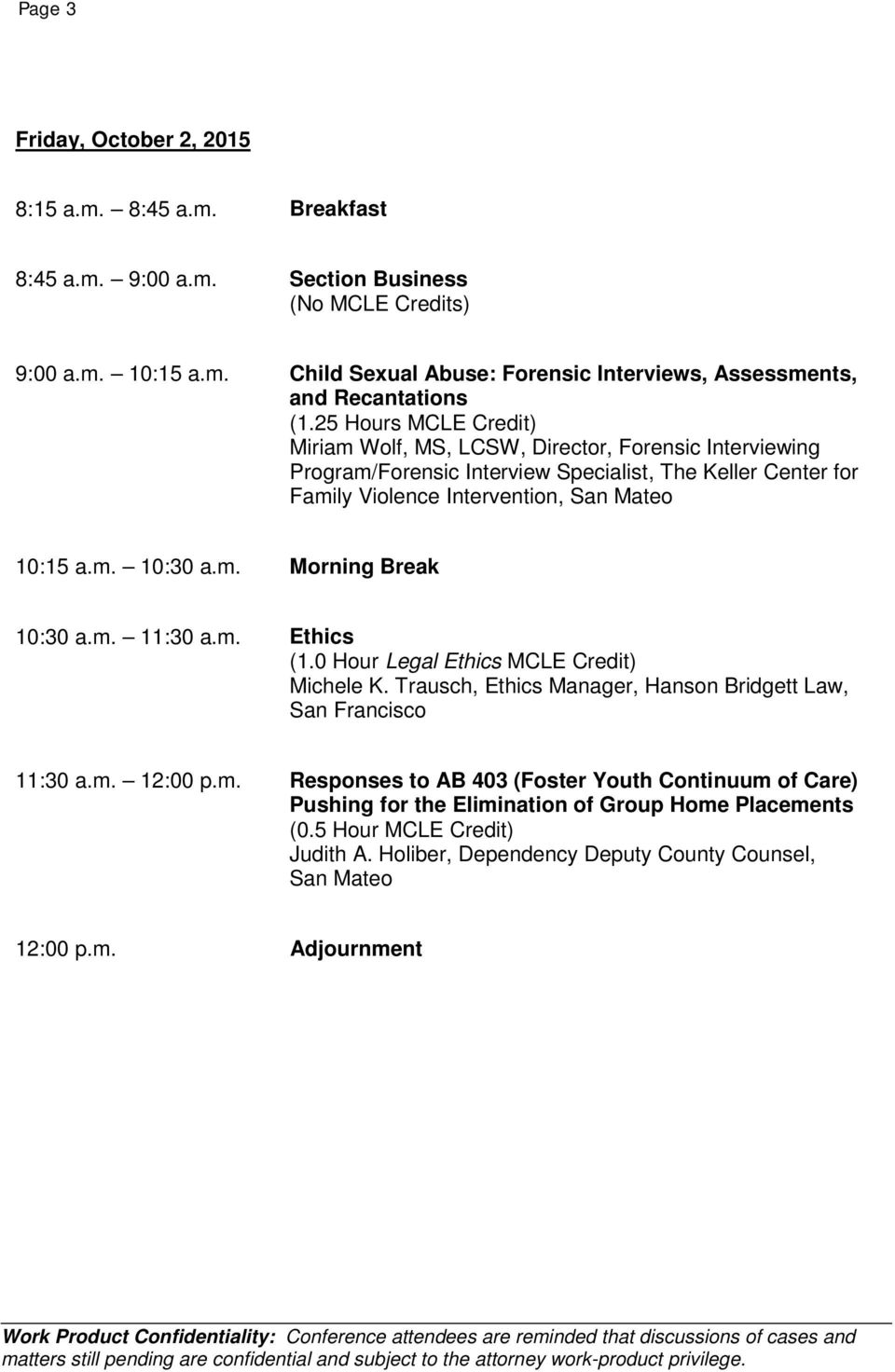 m. 11:30 a.m. Ethics (1.0 Hour Legal Ethics MCLE Credit) Michele K. Trausch, Ethics Manager, Hanson Bridgett Law, San Francisco 11:30 a.m. 12:00 p.m. Responses to AB 403 (Foster Youth Continuum of Care) Pushing for the Elimination of Group Home Placements (0.