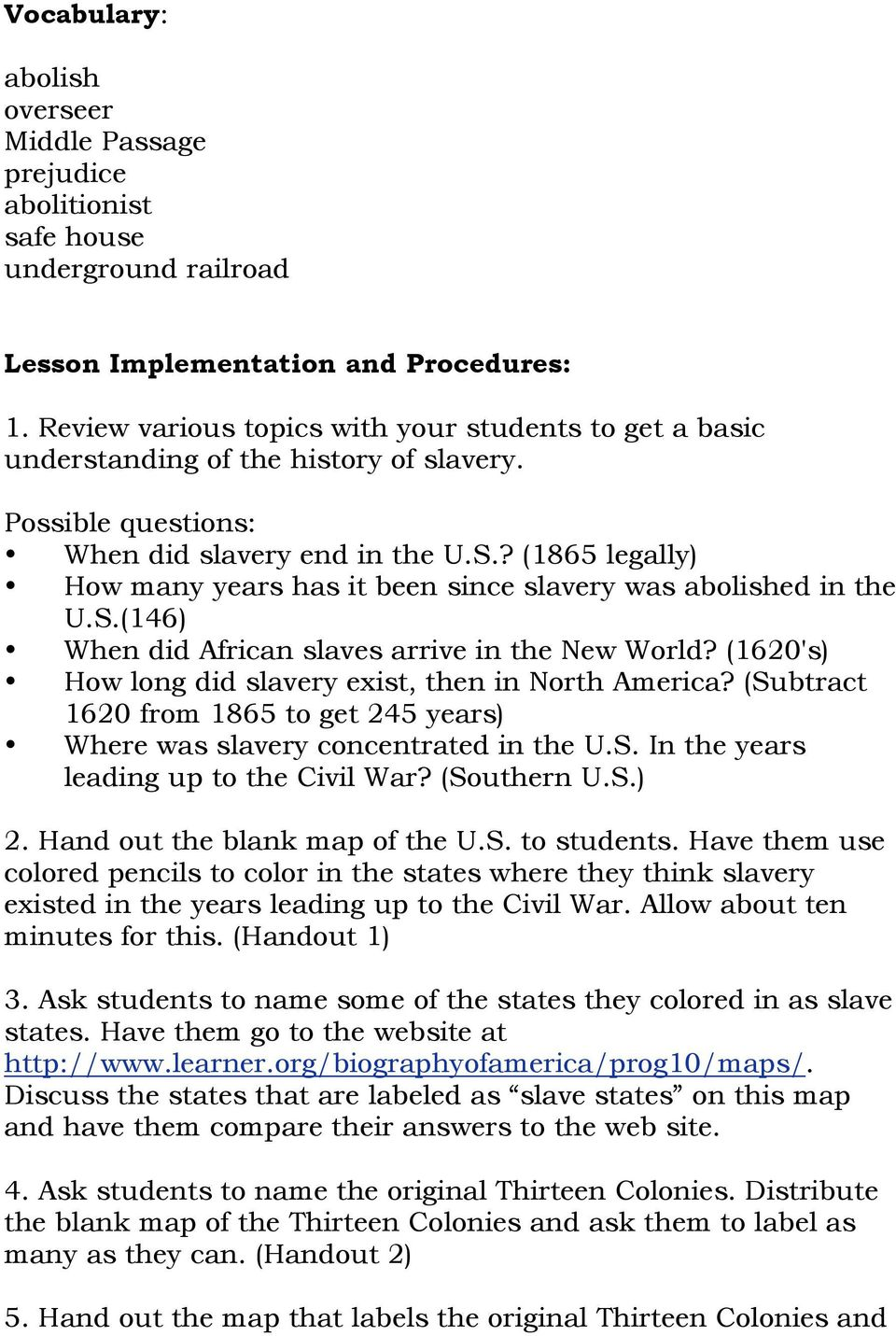 ? (1865 legally) How many years has it been since slavery was abolished in the U.S.(146) When did African slaves arrive in the New World? (1620's) How long did slavery exist, then in North America?