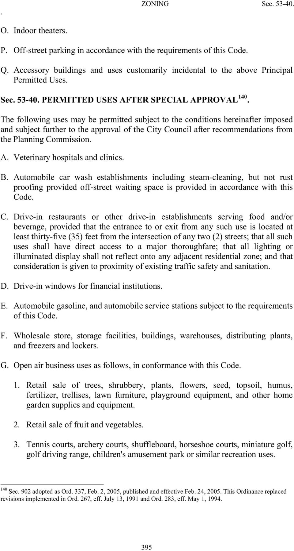 The following uses may be permitted subject to the conditions hereinafter imposed and subject further to the approval of the City Council after recommendations from the Planning Commission. A.