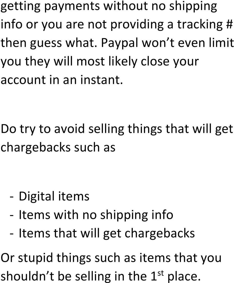 Do try to avoid selling things that will get chargebacks such as - Digital items - Items with no