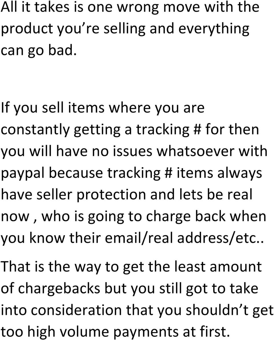 tracking # items always have seller protection and lets be real now, who is going to charge back when you know their email/real
