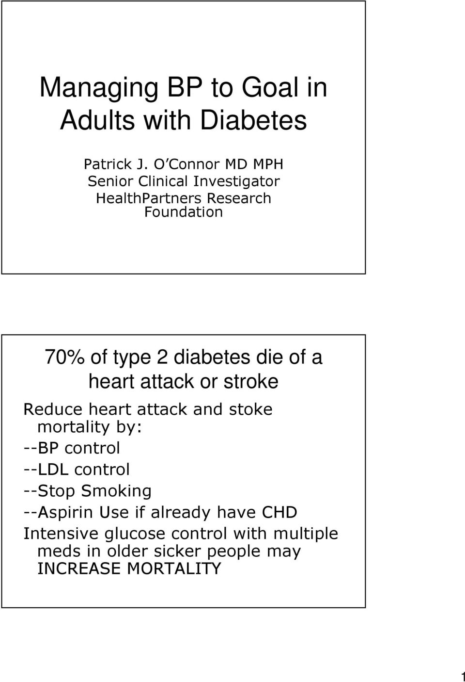diabetes die of a heart attack or stroke Reduce heart attack and stoke mortality by: --BP control