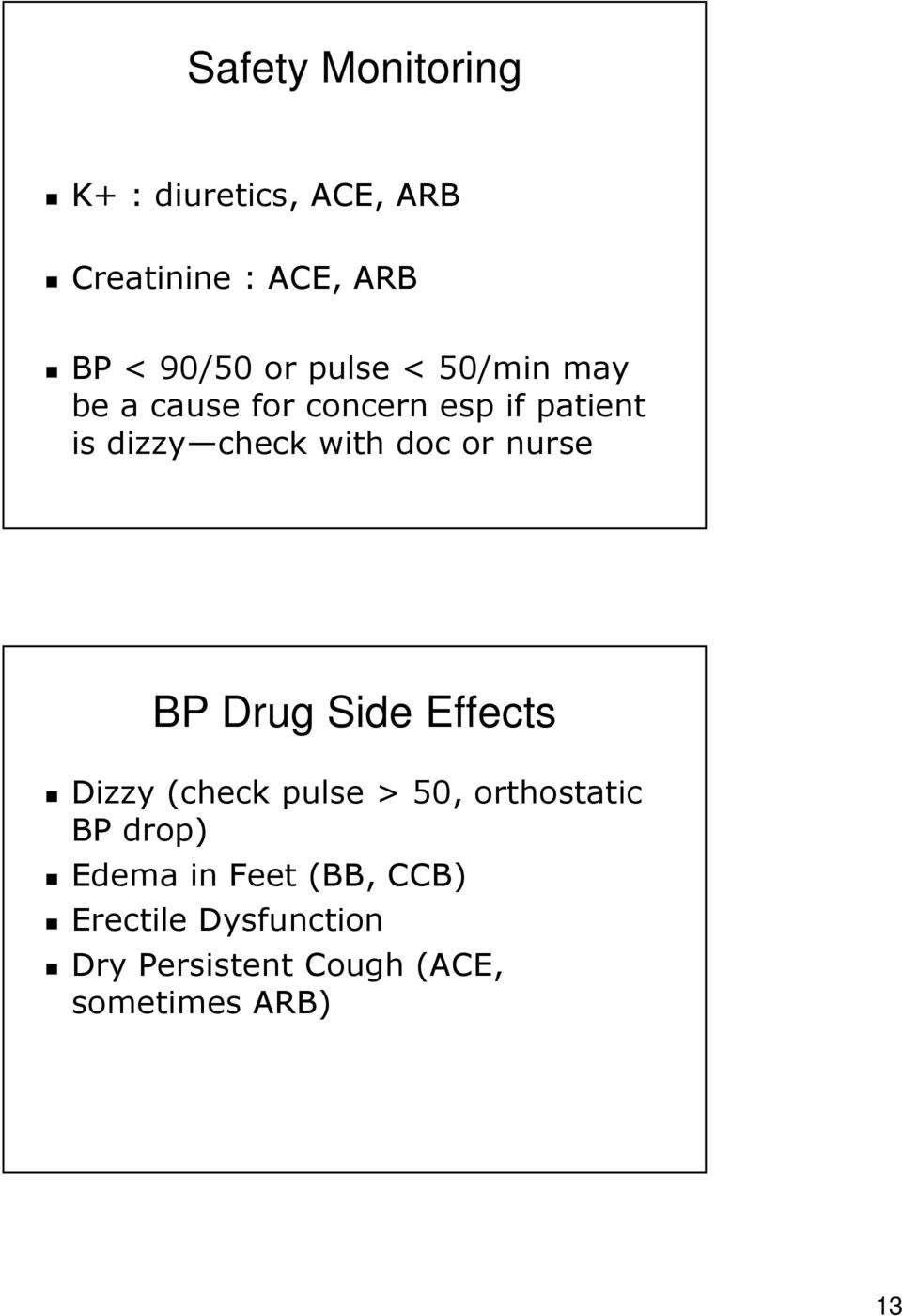 or nurse BP Drug Side Effects Dizzy (check pulse > 50, orthostatic BP drop) Edema