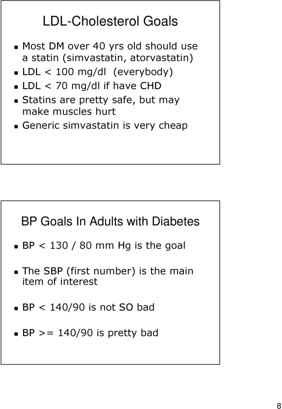 Generic simvastatin is very cheap BP Goals In Adults with Diabetes BP < 130 / 80 mm Hg is the goal
