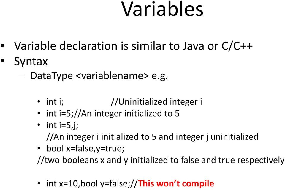 integer i initialized to 5 and integer j uninitialized bool x=false,y=true; //two booleans