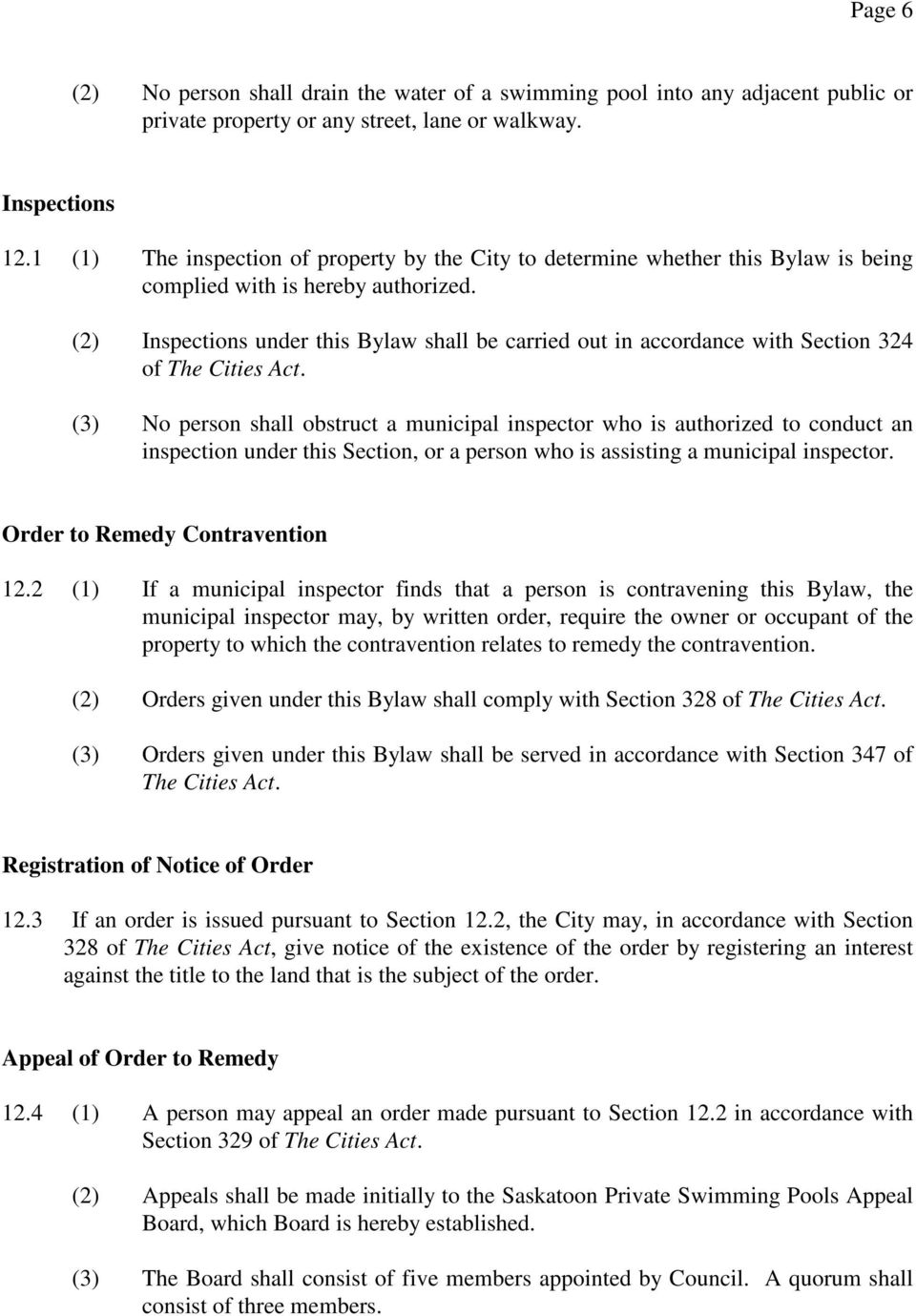 (2) Inspections under this Bylaw shall be carried out in accordance with Section 324 of The Cities Act.