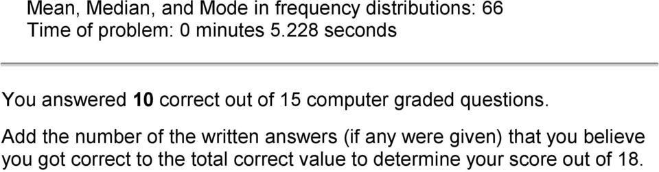 228 seconds You answered 10 correct out of 15 computer graded questions.