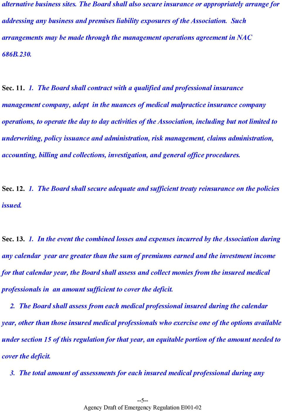 . 1. The Board shall contract with a qualified and professional insurance management company, adept in the nuances of medical malpractice insurance company operations, to operate the day to day