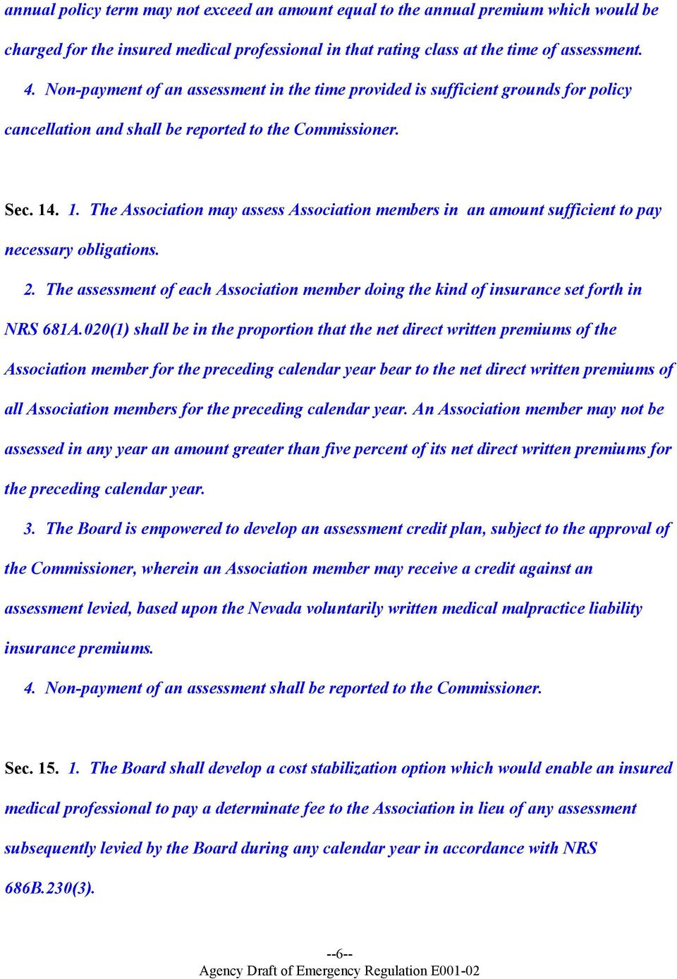 . 1. The Association may assess Association members in an amount sufficient to pay necessary obligations. 2.