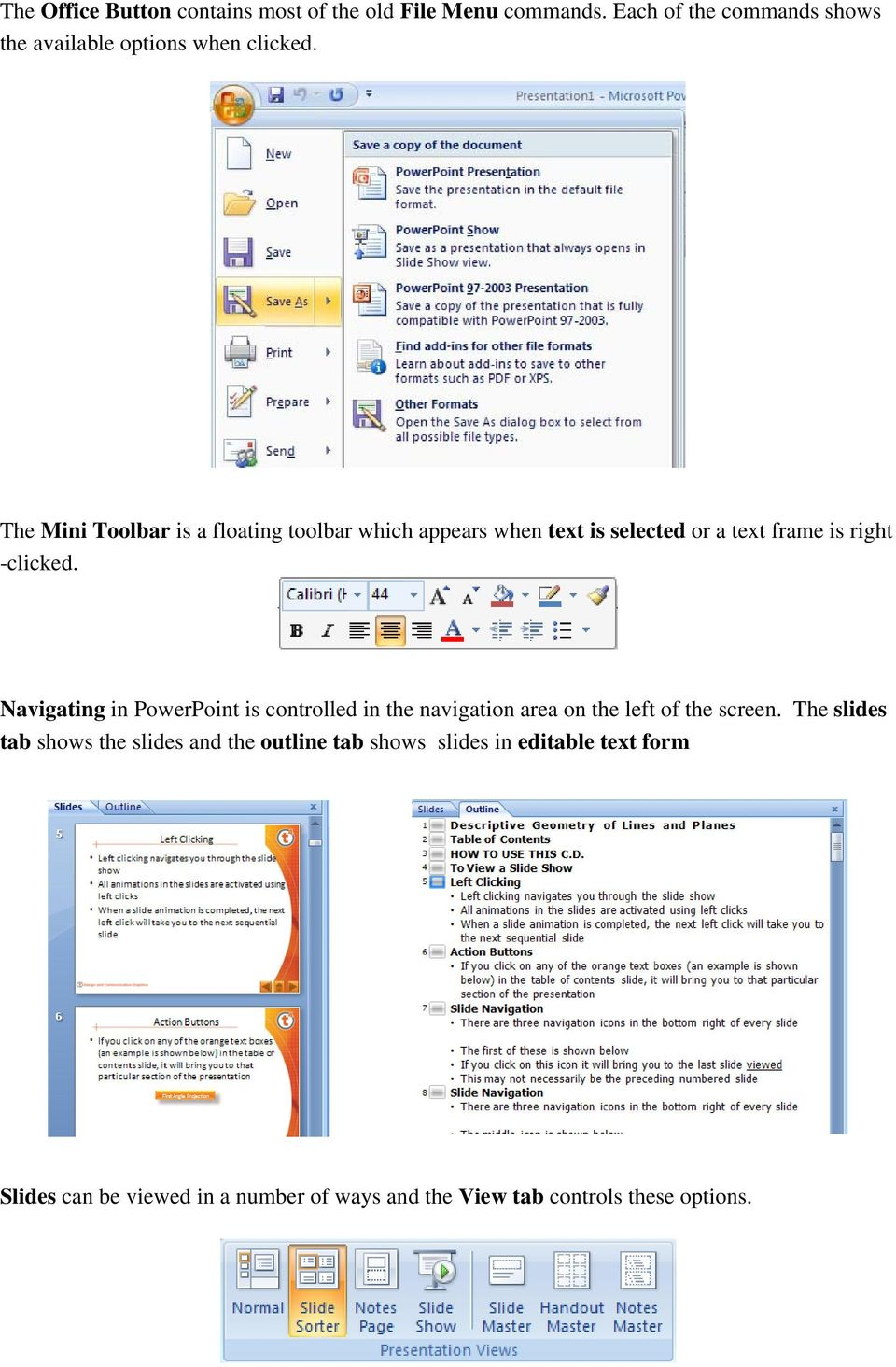 The Mini Toolbar is a floating toolbar which appears when text is selected or a text frame is right -clicked.