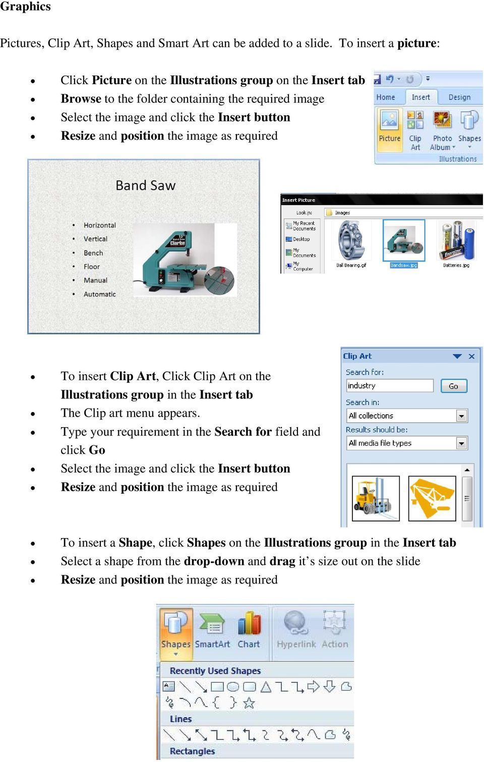 and position the image as required To insert Clip Art, Click Clip Art on the Illustrations group in the Insert tab The Clip art menu appears.