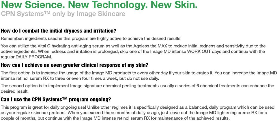 When redness and irritation is prolonged, skip one of the Image MD intense WORK OUT days and continue with the regular DAILY PROGRAM. How can I achieve an even greater clinical response of my skin?
