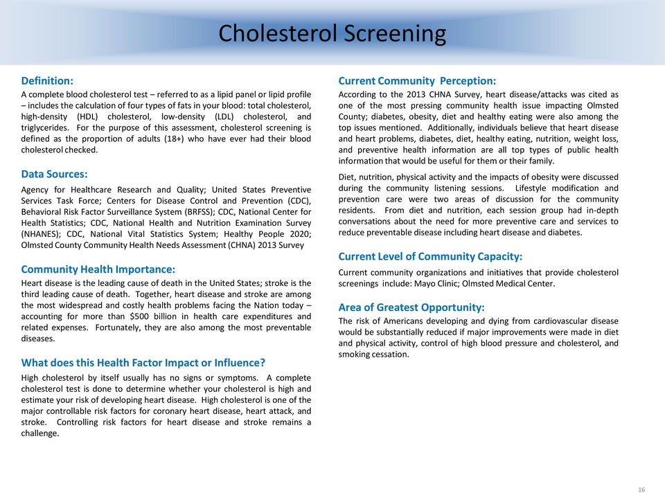 For the purpose of this assessment, cholesterol screening is defined as the proportion of adults (18+) who have ever had their blood cholesterol checked.