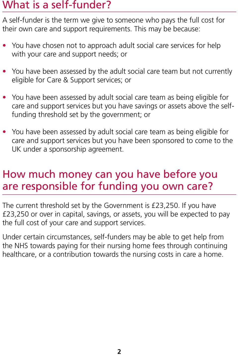 eligible for Care & Support services; or You have been assessed by adult social care team as being eligible for care and support services but you have savings or assets above the selffunding