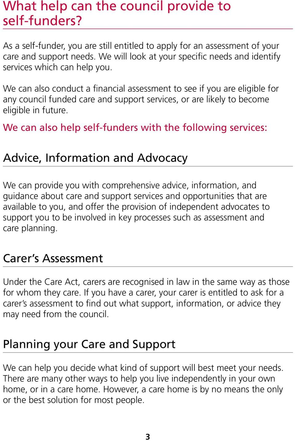 We can also conduct a financial assessment to see if you are eligible for any council funded care and support services, or are likely to become eligible in future.
