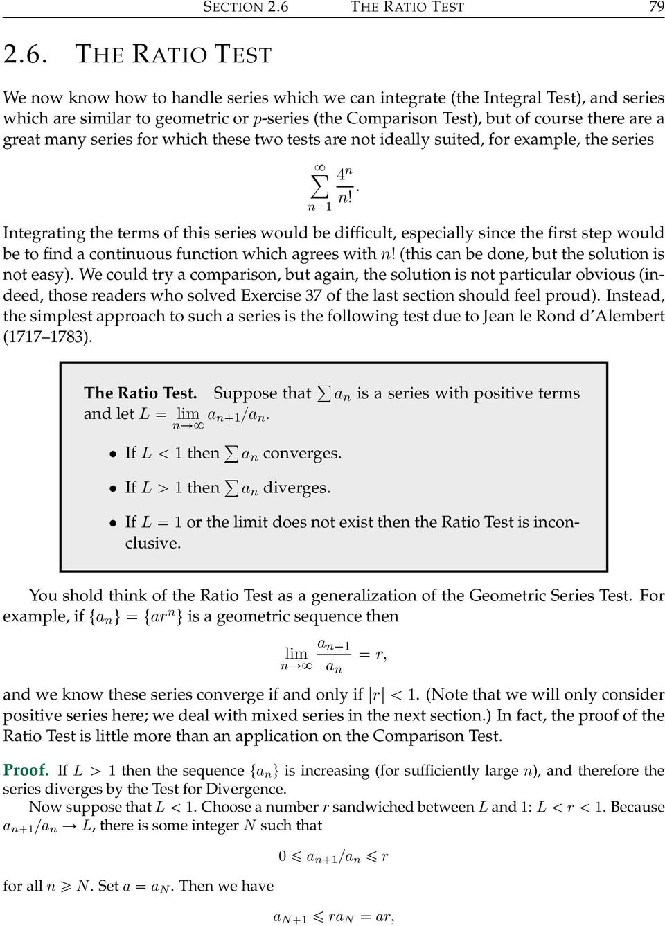 THE RATIO TEST We ow kow how to hadle series which we ca itegrate (the Itegral Test), ad series which are similar to geometric or p-series (the Compariso Test), but of course there are a great may