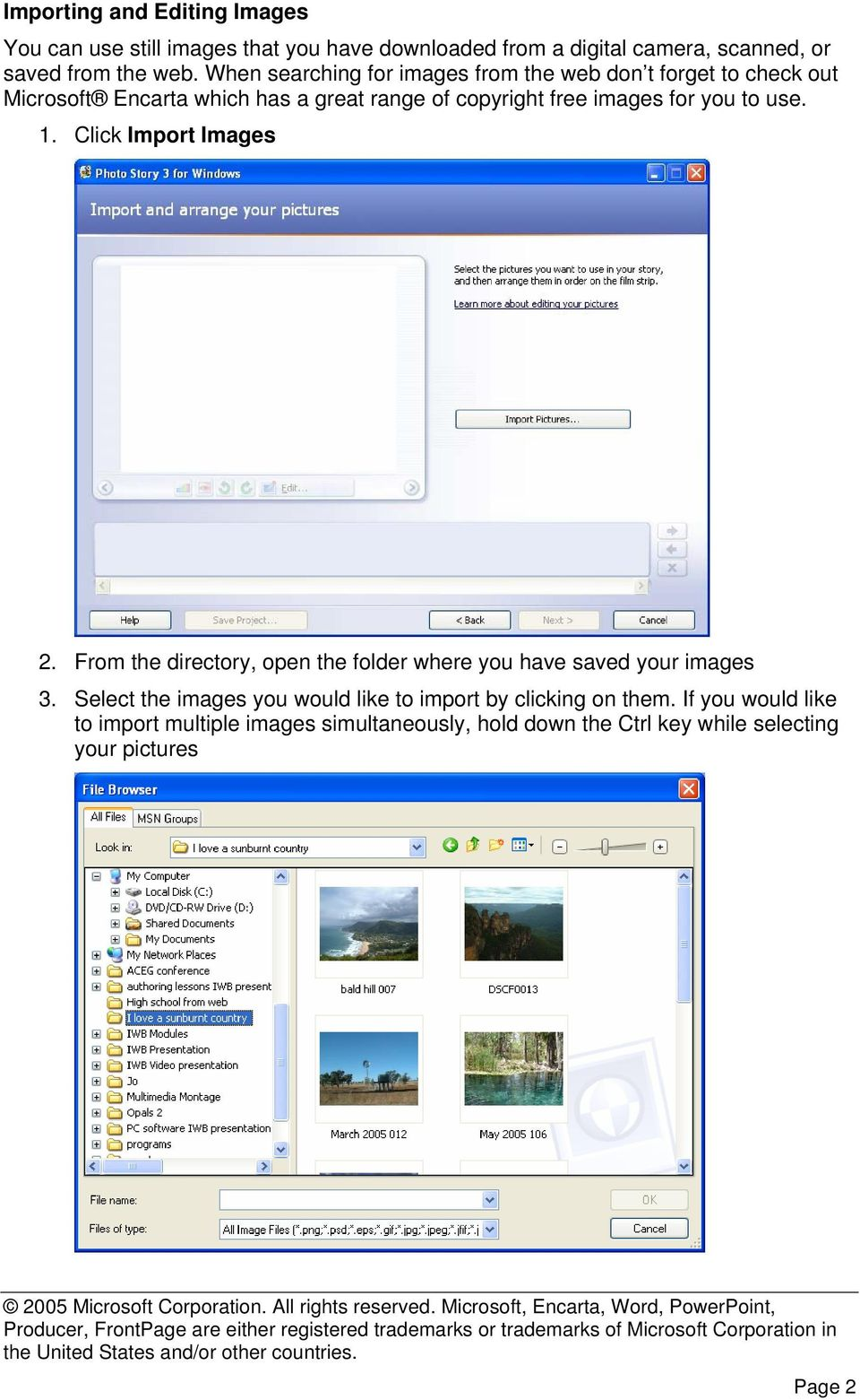 to use. 1. Click Import Images 2. From the directory, open the folder where you have saved your images 3.