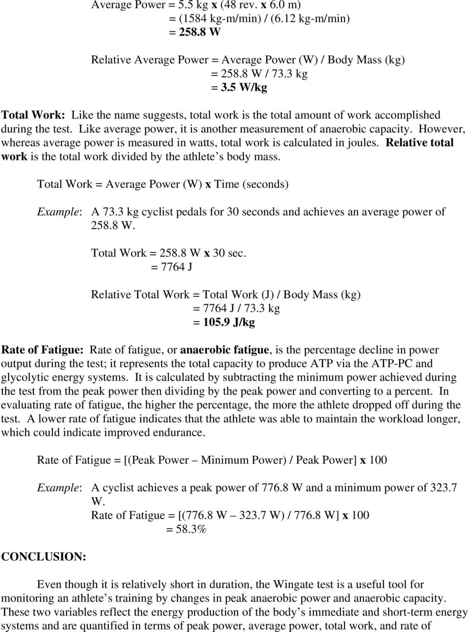 However, whereas average power is measured in watts, total work is calculated in joules. Relative total work is the total work divided by the athlete s body mass.