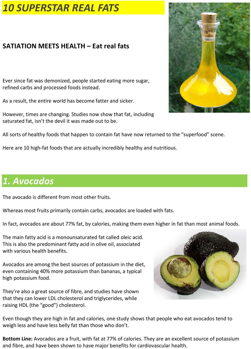 All sorts of healthy foods that happen to contain fat have now returned to the superfood scene. Here are 10 high-fat foods that are actually incredibly healthy and nutritious. 1. Avocados The avocado is different from most other fruits.