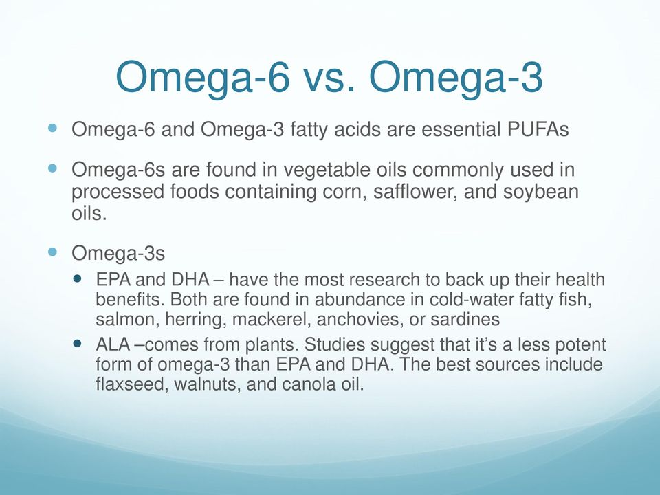 containing corn, safflower, and soybean oils. Omega-3s EPA and DHA have the most research to back up their health benefits.