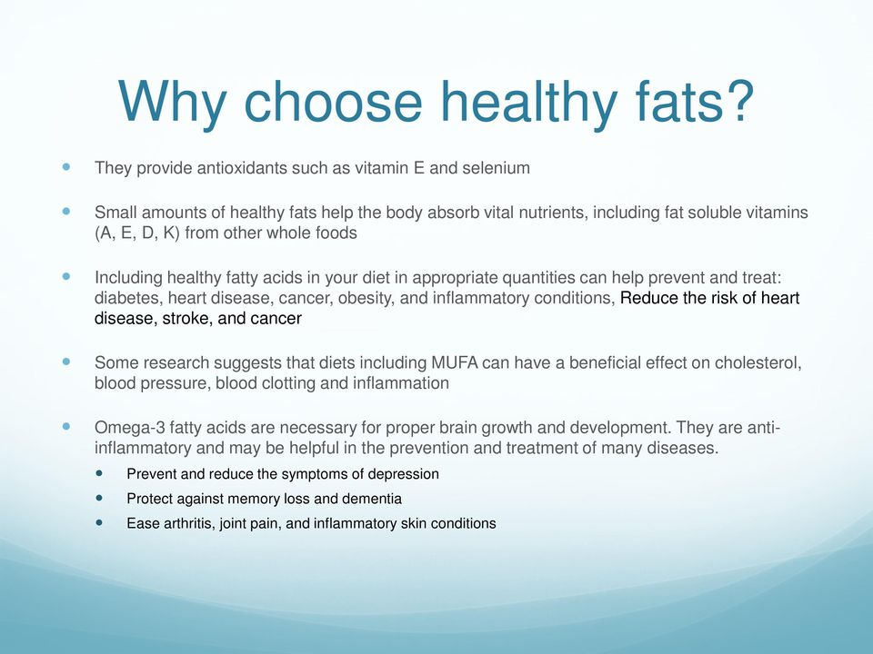 Including healthy fatty acids in your diet in appropriate quantities can help prevent and treat: diabetes, heart disease, cancer, obesity, and inflammatory conditions, Reduce the risk of heart