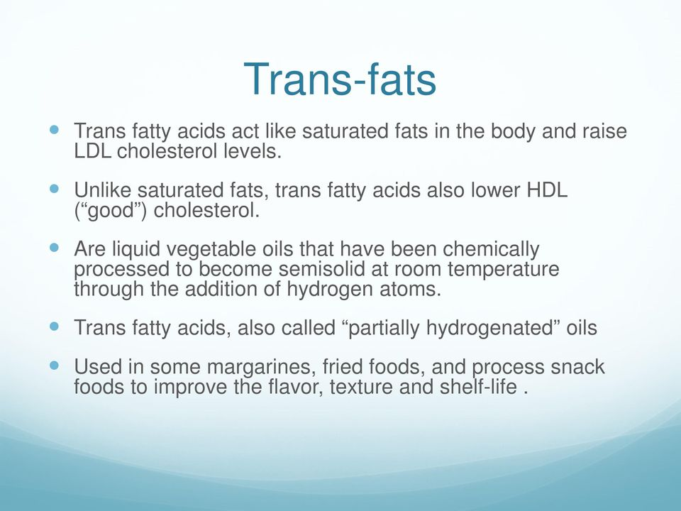 Are liquid vegetable oils that have been chemically processed to become semisolid at room temperature through the