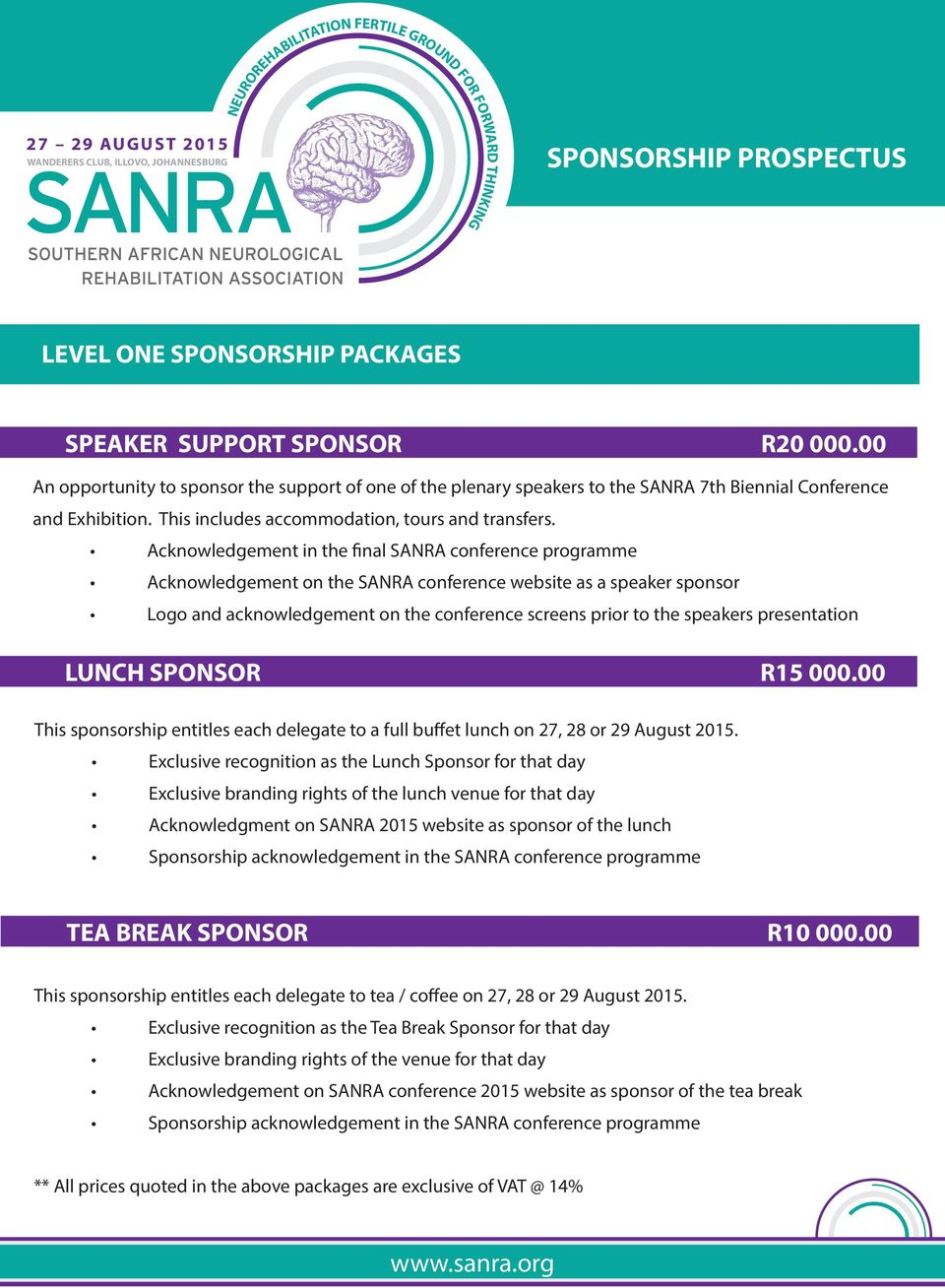 Acknowledgement in the final SANRA conference programme Acknowledgement on the SANRA conference website as a speaker sponsor Logo and acknowledgement on the conference screens prior to the speakers