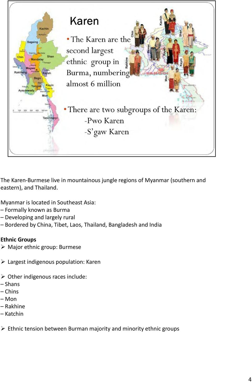 Laos, Thailand, Bangladesh and India Ethnic Groups Major ethnic group: Burmese Largest indigenous population: Karen