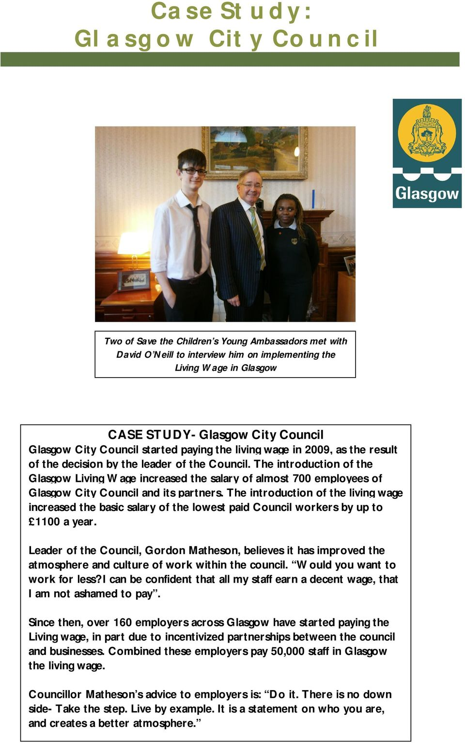 The introduction of the Glasgow Living Wage increased the salary of almost 700 employees of Glasgow City Council and its partners.