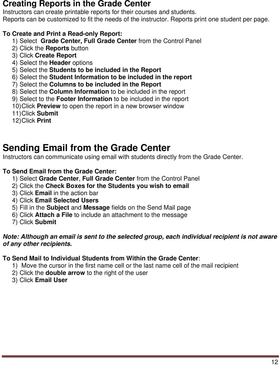 To Create and Print a Read-only Report: 1) Select Grade Center, Full Grade Center from the Control Panel 2) Click the Reports button 3) Click Create Report 4) Select the Header options 5) Select the