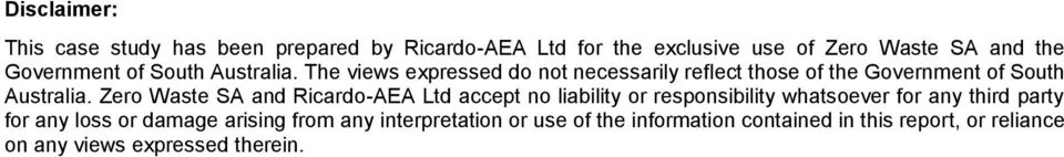 Zero Waste SA and Ricardo-AEA Ltd accept no liability or responsibility whatsoever for any third party for any loss or
