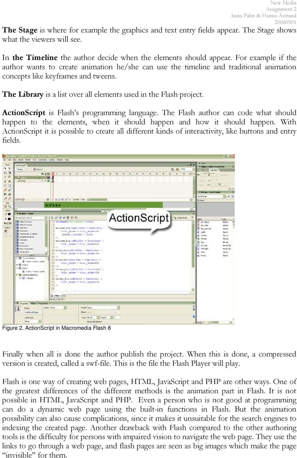 The Library is a list over all elements used in the Flash project. ActionScript is Flash s programming language.